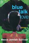Blue Talk and Love by Mecca Jamilah Sullivan