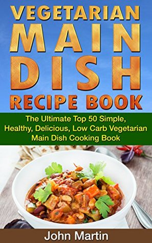 Vegetarian main dish recipe book the ultimate top 50 simple 25148925 forumfinder Gallery