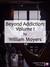 Beyond Addiction: Volume I