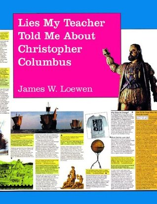 Lies My Teacher Told Me About Christopher Columbus by James W. Loewen