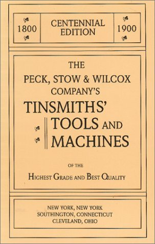 Peck, Stow & Wilcox Company's 1900 Centennial Catalog of Tinsmiths' Tools and Machines