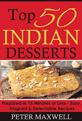 Top 50 indian dessert recipes authentic indian cookbook prepared 25179007 forumfinder Choice Image