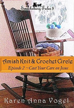 Cast Your Care On Jesus (Amish Knit & Crochet Circle #2)