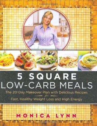 5 Square Low-Carb Meals: The 20-Day Makeover Plan with Delicious Recipes for Fast, Healthy Weight Loss and High Energy
