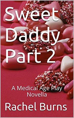 Sweet Daddy Part 2: A Medical Age Play Novella