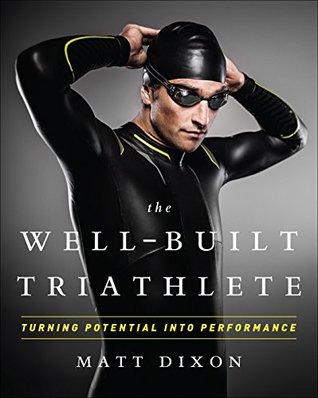 The Well-Built Triathlete by Dixon Matt