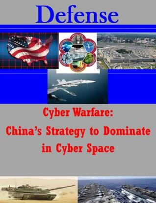 Cyber Warfare: China's Strategy to Dominate in Cyber Space (Defense Book 1)