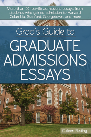 Grad's Guide to Graduate Admissions Essays: Examples from Real Students Who Got into Top Schools by Colleen Reding