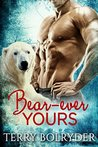 Bear-ever Yours by Terry Bolryder