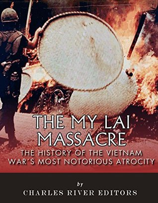 The My Lai Massacre: The History of the Vietnam War's Most Notorious Atrocity