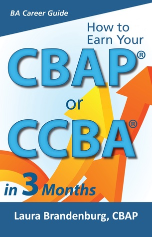 How to Earn Your CBAP or CCBA in 3 Months:Finish the Application, Prep for the Exam, and Receive Your Business Analyst Certification