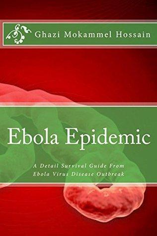 Ebola Epidemic: A Detail Survival Guide From Ebola Virus Disease Outbreak