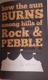 How The Sun Burns Among Hills of Rock & Pebble