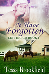 To Have Forgotten (Letting Go, #1)