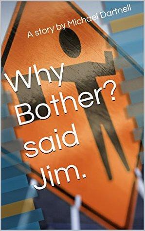 Why Bother? said Jim.