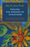Healing the Wounds of Childhood: A psychologist's journey and discoveries from wretched beginnings to a thriving life