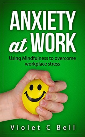 Anxiety at Work: Using Mindfulness to overcome workplace stress