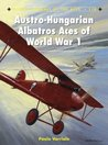 Austro-Hungarian Albatros Aces of World War 1 (Aircraft of the Aces)