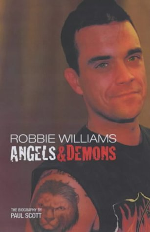 Robbie Williams: Angels & Demons - The Unauthorized Biography