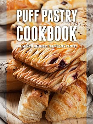 Puff Pastry Cookbook: Top 50 Most Delicious Puff Pastry Recipes (Recipe Top 50's Book 79)