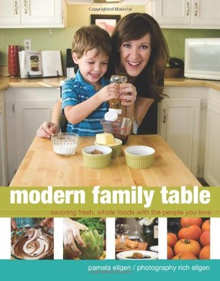 Modern Family Table: Savoring Fresh, Whole Foods with the People You Love
