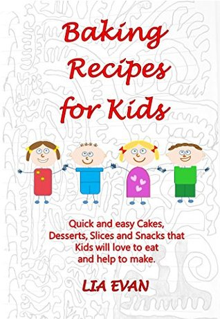 ... and Snacks that Kids love to eat and help to make by Lia Evan-P2P