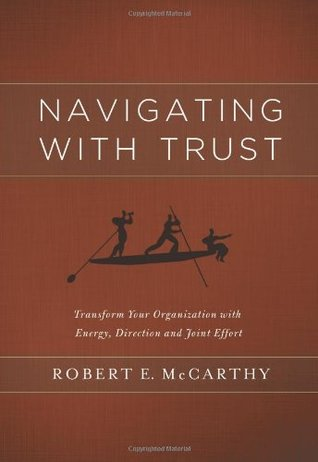 Navigating with Trust: Transform your Organization with Energy, Direction, and Joint Effort