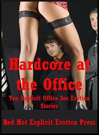 Hardcore at the Office: Ten Explicit Office Sex Erotica Stories