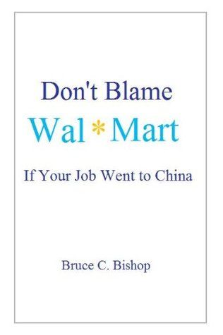 Don't Blame Wal*Mart If Your Job Went To China