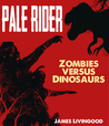 Pale Rider: Zombies versus Dinosaurs