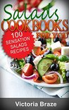 Salads Cookbooks for You: 100 Sensation Healthy Salads Recipes (Salads Recipes,Salads to Go,Salad Cookbook,Salads Recipes Cookbook,Salads for Weigth Loss,Salad Dressing Recipes,Salad Dressing,Salad)