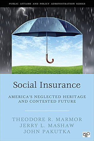 Social Insurance: America's Neglected Heritage and Contested Future (Public Affairs and Policy Administration)