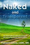 Naked and Transparent: Six Vital Tools for Knowing Yourself and Attracting Healthy Relationships