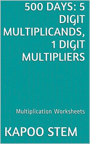 500 Days Math Multiplication Series: 5 Digit Multiplicands, 1 Digit Multipliers, Daily Practice Workbook To Improve Mathematics Skills: Maths Worksheets
