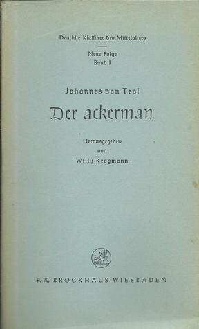 Der Ackerman: Auf Grund der deutschen Überlieferung und der tschechischen Bearbeitung (Deutsche Klassiker des Mittelalters, Neue Folge, Bd. 1)
