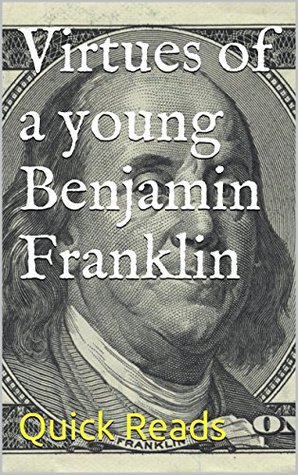 Virtues of a Young Benjamin Franklin: Quick Reads on Franklin's Virtues