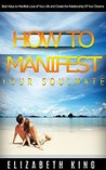 How to manifest your soulmate: Best ways to manifest love of your life and create the relationship of your dreams (relationship advice, dating advice, love and relationships, Long Term Relationships)