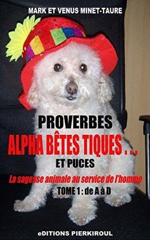 PROVERBES ALPHA BÊTES TIQUES... ET PUCES: La sagesse animale au service de l'homme