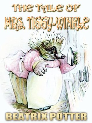 The Tale of Mrs. Tiggy-Winkle : Picture Books for Kids, Perfect Bedtime Story, A Beautifully Illustrated Children's Picture Book by age 3-9 ( Original color illustrations since 1905 ) (Illustrated)