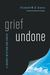 Grief Undone by Elizabeth W.D. Groves