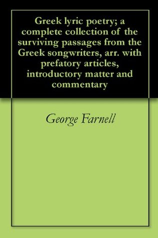 Greek lyric poetry; a complete collection of the surviving passages from the Greek songwriters, arr. with prefatory articles, introductory matter and commentary