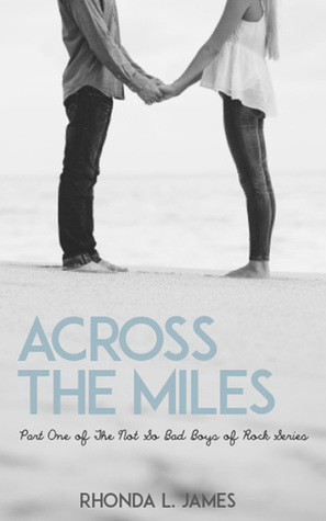 Across the Miles (The Not So Bad Boys of Rock, #1)