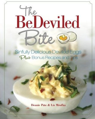 The Bedeviled Bite: Sinfully Delicious Deviled Eggs, Plus Bonus Recipes and Tips