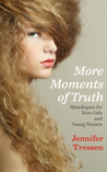 More Moments of Truth: Monologues for Teen Girls and Young Women