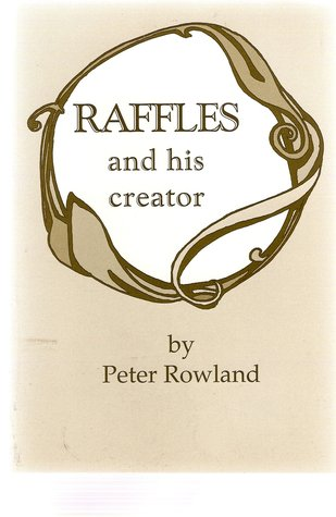 Raffles and His Creator: The Life and Works of E.W. Hornung