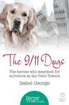 The 9/11 Dogs: The Heroes Who Searched for Survivors at Ground Zero