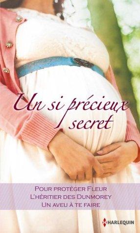 Un si précieux secret : Pour protéger Fleur - L'héritier des Dunmorey - Un aveu à te faire (Volume multi thématique)