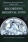 Recording Medieval Lives: Proceedings of the 2005 Harlaxton Symposium (Harlaxton Medieval Studies, new series, #17)