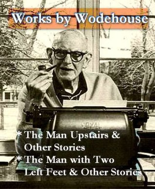 Works by Wodehouse - The Man Upstairs, & The Man with Two Left Feet