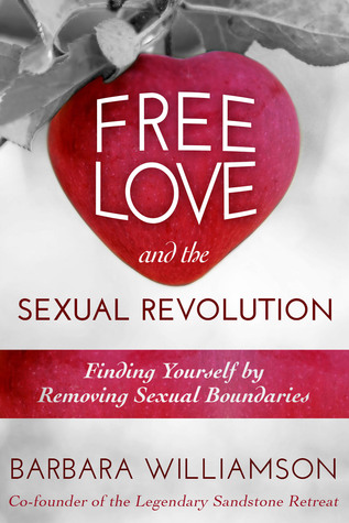 Free Love and The Sexual Revolution by Barbara   Williamson